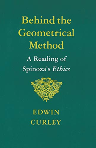 9780691020372: Behind the Geometrical Method: A Reading of Spinoza's Ethics