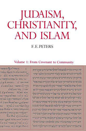 Judaism, Christianity, and Islam: The Classical Texts and Their Interpretation. Volume 1: From Co...