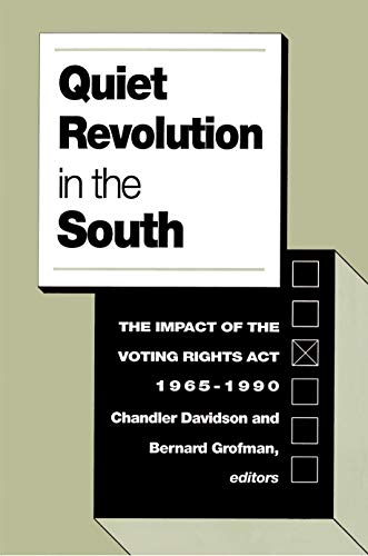 QUIET REVOLUTION IN THE SOUTH. THE IMPACT OF THE VOTING RIGHTS ACT. 1965-1990