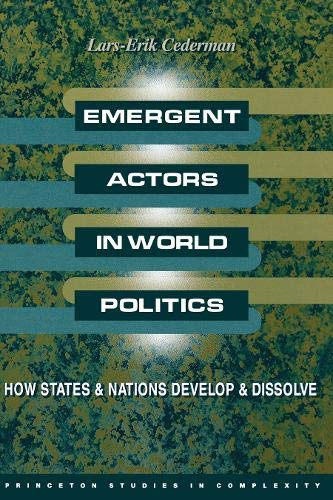 9780691021492: Emergent Actors in World Politics: How States and Nations Develop and Dissolve (Princeton Studies in Complexity)
