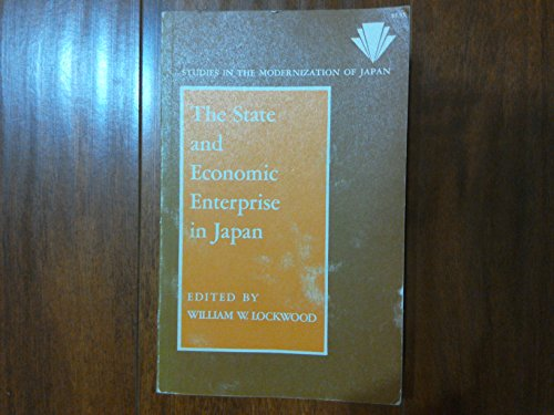State and Economic Enterprise in Japan: Lockwood, William Wirt