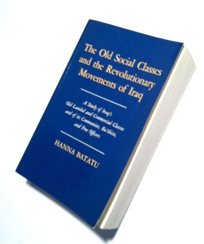 9780691021980: The Old Social Classes and the Revolutionary Movements of Iraq: A Study of Iraq's Old Landed and Commercial Classes and of Its Communists, Ba'thists, and Free Officers