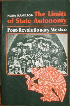 The Limits of State Autonomy: Post-Revolutionary Mexico (Princeton Legacy Library): Hamilton, Nora