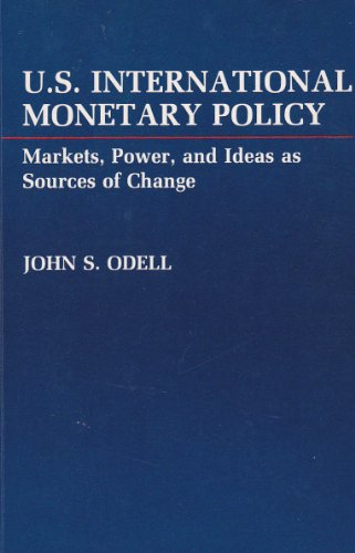 9780691022123: U.S. International Monetary Policy: Markets, Power, and Ideas as Sources of Change (Princeton Legacy Library)