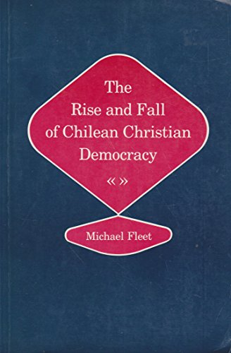 9780691022178: The Rise and Fall of Chilean Christian Democracy