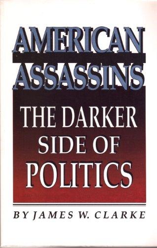 American Assassins: The Darker Side of Politics: Clarke, James W.