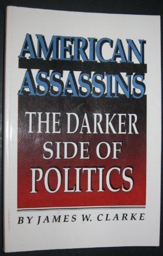 American Assassins: The Darker Side of Politics: James W. Clarke