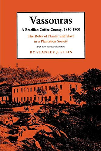 9780691022369: Vassouras: A Brazilian Coffee County, 1850-1900: The Roles of Planter and Slave in a Plantation Society
