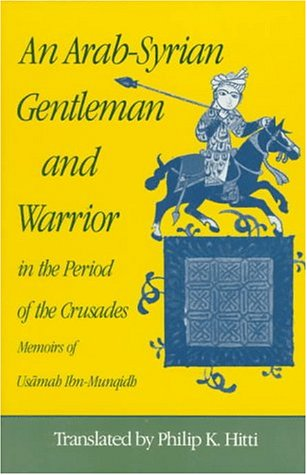 9780691022697: An Arab-Syrian Gentleman and Warrior in the Period of the Crusades: Memoirs of Usamah Ibn-Munqidh