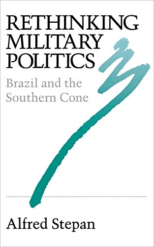 9780691022741: Rethinking Military Politics - Brazil and the Southern Cone