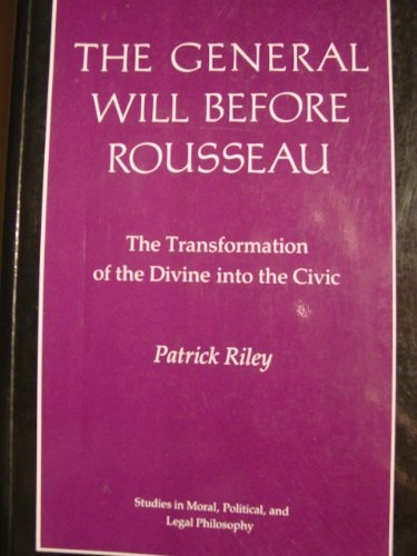 9780691022925: The General Will before Rousseau: The Transformation of the Divine into the Civic (Princeton Legacy Library)