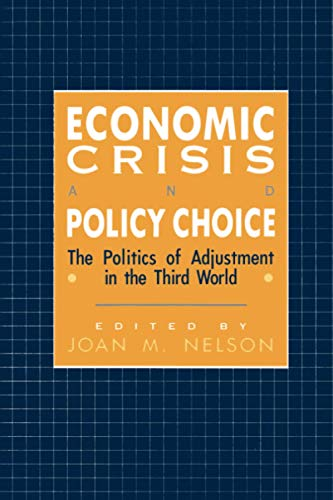Economic Crisis and Policy Choice: The Politics of Adjustment in Less Developed Countries (...