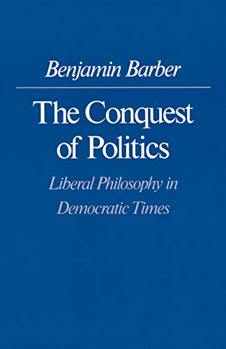 9780691023236: The Conquest of Politics: Liberal Philosphy in Democratic Times: Liberal Philosophy in Democratic Times