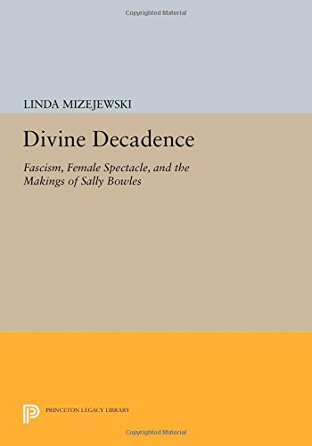 DIVINE DECADENCE, Fascism, Female Spectacle and the Making of Sally Bowles