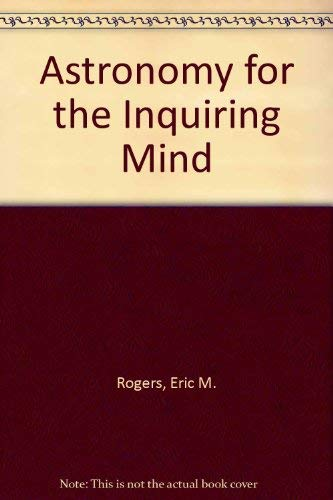 Astronomy for the Inquiring Mind : (Excerpt: Eric M. Rogers