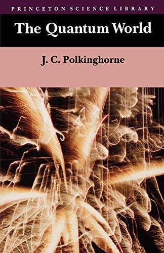 The Quantum World (Princeton Science Library): Polkinghorne, John C.