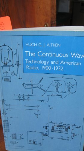 9780691023908: The Continuous Wave: Technology and American Radio- 1900-1932
