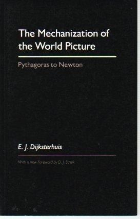 The Mechanization of the World Picture: Pythagoras to Newton: Dijksterhuis, Eduard Jan