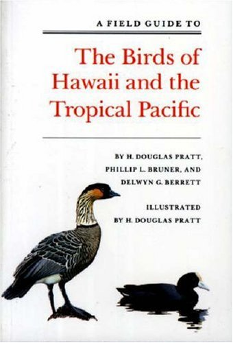 A Field Guide to the Birds of Hawaii and the Tropical Pacific. - DELWYN G. BERRETT [EDS.].|PHILLIP L. BRUNER|PRATT, H. DOUGLAS