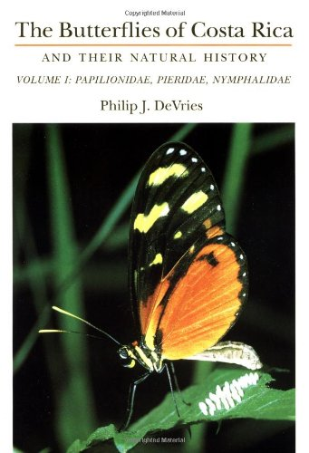 9780691024035: The Butterflies of Costa Rica and Their Natural History, Volume I: Papilionidae, Pieridae, Nymphalidae: Papilionidae, Pieridae, Nymphalidae v. 1 (The ... Costa Rica and Their Natural History , Vol 1)
