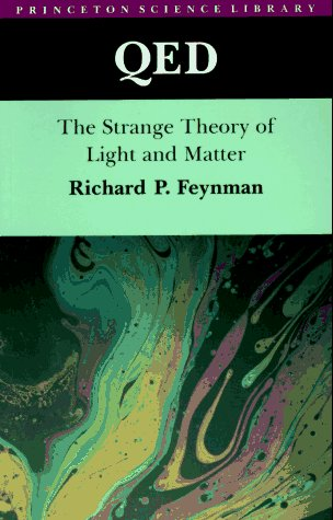 QED: The Strange Theory of Light and Matter (Princeton Science Library) - Feynman, Richard P.