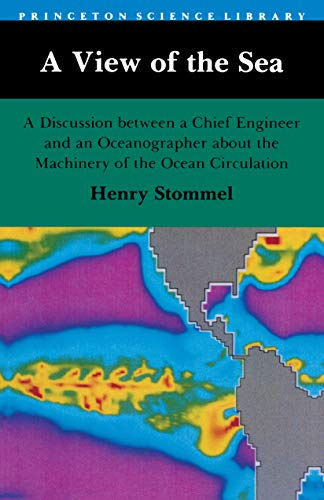 9780691024318: A View of the Sea: A Discussion Between a Chief Engineer and an Oceanographer About the Machinery of the Ocean Circulation