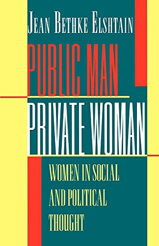 Public Man, Private Woman and#8211; Women in Social and Political Thought and#8211; Second Edition - Jean Bethke Elshtain