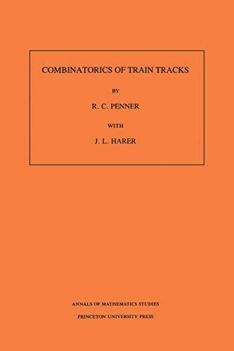 9780691025315: Combinatorics of Train Tracks. (AM-125)