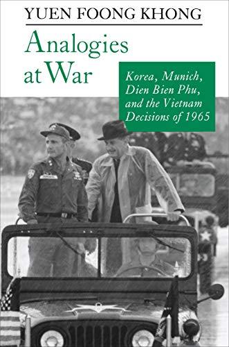 Analogies at War : Korea, Munich, Dien Bien Phu, and the Vietnam Decisions of 1965