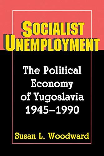 Socialist Unemployment: The Political Economy of Yugoslavia, 1945-1990 (Paperback): Susan L. ...