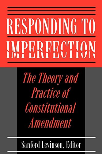 9780691025704: Responding to Imperfection: The Theory and Practice of Constitutional Amendment