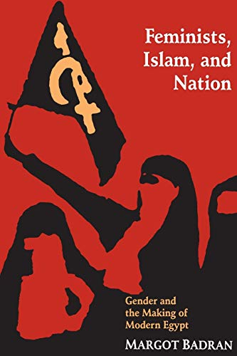 Feminists, Islam, and Nation: Gender and the Making of Modern Egypt (Paperback) - Margot Badran