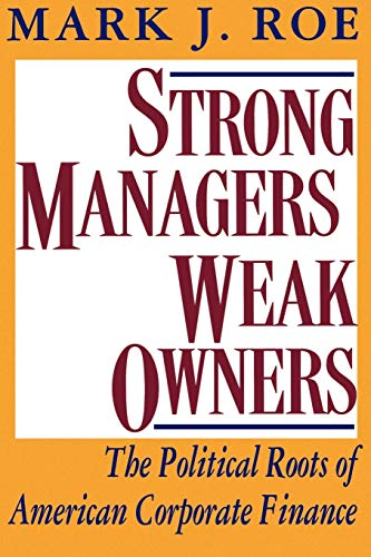 Strong Managers, Weak Owners: The Political Roots of American Corporate Finance. - Roe, Mark J.