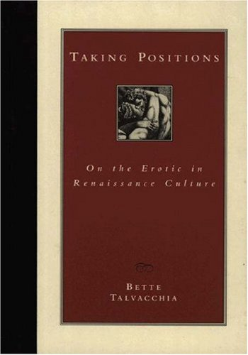 Taking Positions: On the Erotic in Renaissance Culture: Talvacchia, Bette