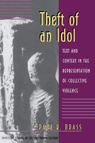 Theft of an Idol: Text and Context in the Representation of Collective Violence: Brass, Paul R.