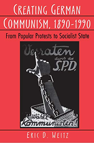 9780691026824: Creating German Communism, 1890-1990: From Popular Protests to Socialist State