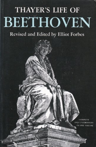 Thayer's Life of Beethoven: Forbes, Elliot [Editor]