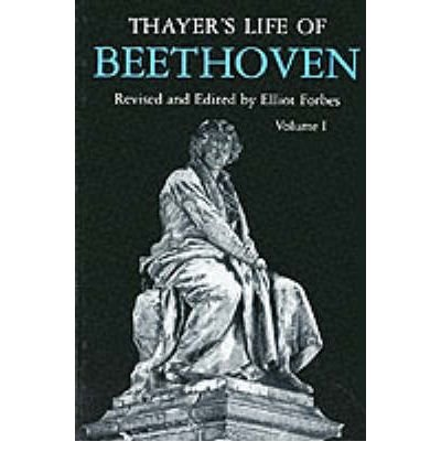 Thayer's Life of Beethoven, revised and edited by Elliot Forbes.