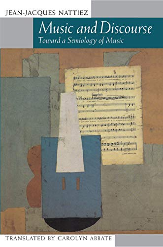Music and Discourse: Toward a Semiology of Music: Jean-Jacques Nattiez
