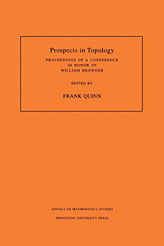 Prospects in topology : proceedings of a conference in honor of William Browder.: Quinn, Frank (ed....