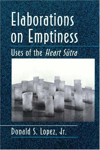 Elaborations on Emptiness: Uses of the Heart Sutra: Lopez, Donald S.