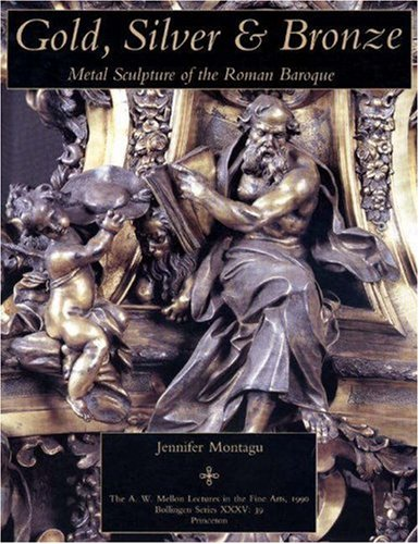 9780691027364: Gold, Silver and Bronze: Metal Sculpture of the Roman Baroque (Bollingen Series, Nos. 35, 39 / The A. W. Mellon Lectures in the Fine Arts, 1990)