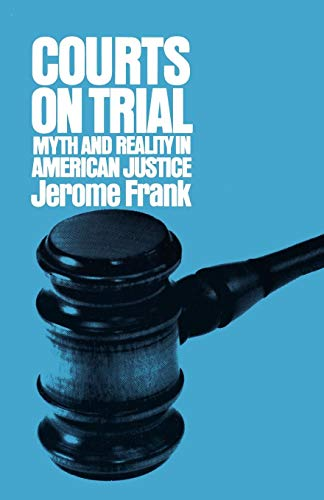 Courts on trial. Myth and reality in American justice. - Frank, Jerome N.