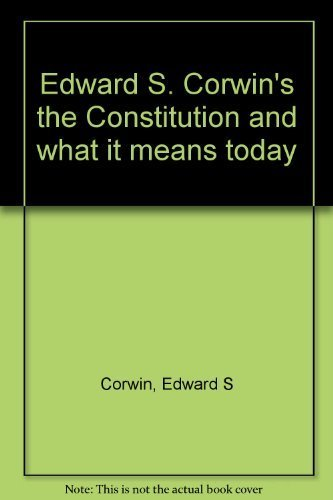 9780691027562: Edward S. Corwin's the Constitution and what it means today