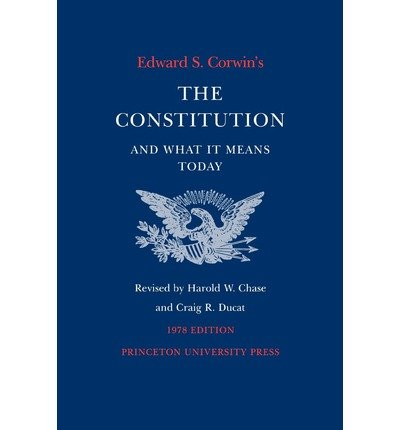 9780691027593: Edward S. Corwin's the Constitution and what it means today