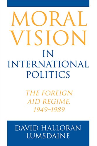 Moral Vision in International Politics: The Foreign Aid Regime, 1949-1989 (Paperback): David ...