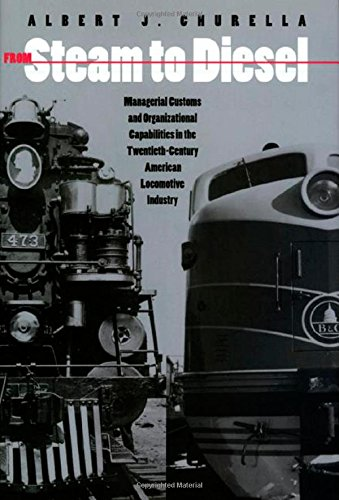 From Steam to Diesel: Managerial Customs and: Churella, Albert J.