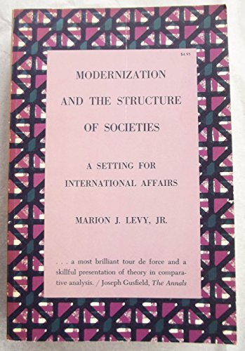 Modernization and the Structure of Societies: A: Levy, Marion Joseph