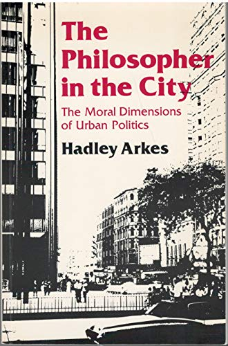 9780691028224: The Philosopher in the City: The Moral Dimensions of Urban Politics (Princeton Legacy Library)