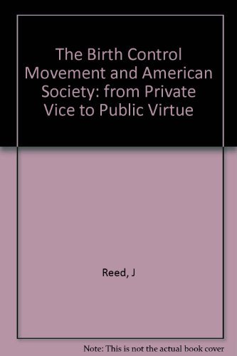 The Birth Control Movement and American Society: From Private Vice to Public Virtue: James Reed